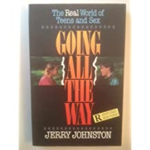 Going All the Way: The Real World of Teens and Sex