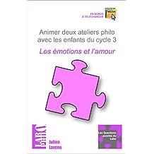 Animer deux ateliers philo avec les enfants du cycle 3: Les émotions et l'amour (Les Questions-puzzles du Labo) (French Edition)