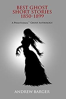 Best Ghost Short Stories 1850-1899: A Phantasmal Ghost Anthology by [James, M. R., Dickens, Charles, Stoker, Bram, Bulwe-Lytton, Edward, Le Fanu, Joseph Sheridan, Nesbit, Edith, Chambers, Robert, Mulholland, Rosa]