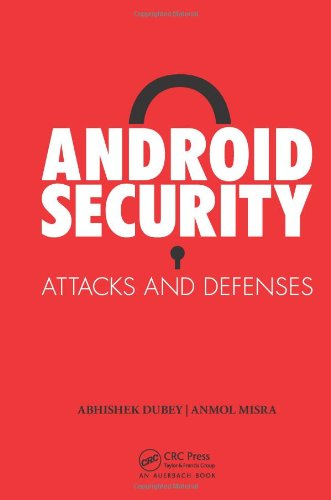 Android Security: Attacks and Defenses by Abhishek Dubey , Anmol Misra, Publisher : Auerbach Publications