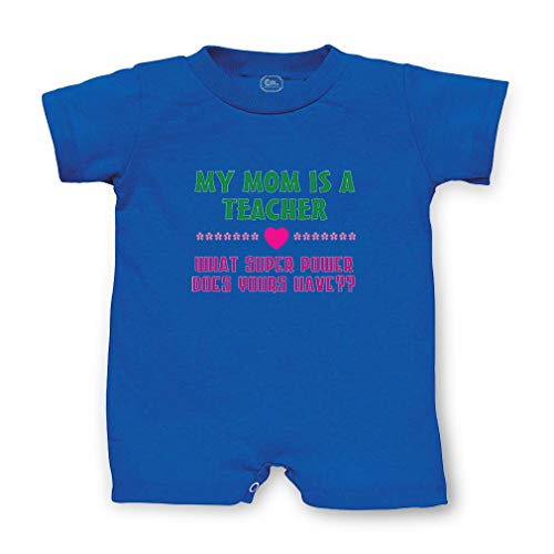 (My Mom is A Teacher What Super Power Does Yours Have? Short Sleeve Taped Neck Boys-Girls Cotton Infant Romper Jersey Tee - Royal Blue, 6 Months)