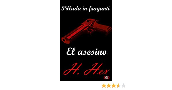 Pillada in fraganti: el asesino (Spanish Edition) - Kindle edition by H. Hex, Angus Hallen. Literature & Fiction Kindle eBooks @ Amazon.com.