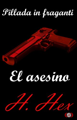 Pillada in fraganti: el asesino (Spanish Edition) by [Hex, H.