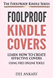 Foolproof Kindle Covers - Learn How To Create Effective Covers Using Free Online Tools (The Foolproof Kindle Series Book 2)