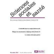 Revue sciences sociales et santé : Vol. 30, n°4 de décembre 201 - L'infertilité dans les couples hétérosexuels / Ethique du consentement et dépistage de la trisomie 21 / La relation chirurgien-patient