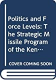 img - for Politics and Force Levels: The Strategic Missile Program of the Kennedy Administration book / textbook / text book