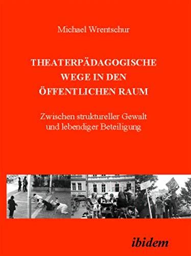 Download Theaterpädagogische Wege in den öffentlichen Raum: Zwischen struktureller Gewalt und lebendiger Beteiligung (German Edition) PDF
