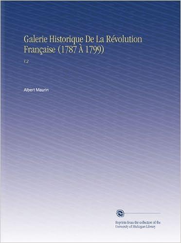 Lire en ligne Galerie Historique De La Révolution Française (1787 À 1799): V.2 pdf epub