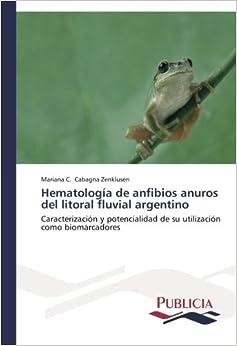 Book Hematología de anfibios anuros del litoral fluvial argentino: Caracterización y potencialidad de su utilización como biomarcadores (Spanish Edition)