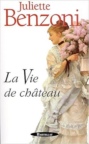 Amazon Fr Vie De Chateau Juliette Benzoni Livres