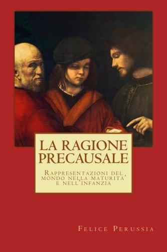 La ragione precausale: Rappresentazioni del mondo nella maturita' e nell'infanzia (Psicotecnica Papers) (Volume 6) (Ital