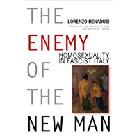 The Enemy of the New Man: Homosexuality in Fascist Italy (George L. Mosse Series in Modern European Cultural and Intellectual History) (English Edition)