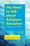 img - for We Need to Talk about Religious Education: Manifestos for the Future of RE book / textbook / text book