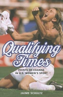 Books : [ Qualifying Times: Points of Change in U.S. Women's Sport Schultz, Jaime ( Author ) ] { Paperback } 2014