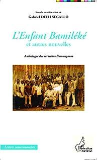 L'Enfant Bamiléké et autres nouvelles par Gabriel Deeh Segallo