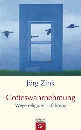 gotteswahrnehmung wege religi ser erfahrung german edition ebook j rg zink. Black Bedroom Furniture Sets. Home Design Ideas