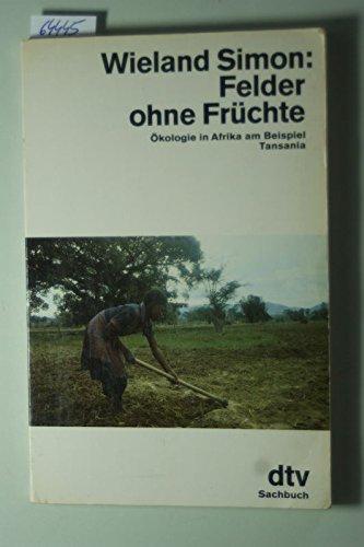 Felder ohne Früchte. Ökologie in Afrika am Beispiel Tansania.