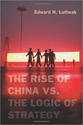 The Rise of China vs  the Logic of Strategy: Edward N  Luttwak