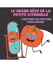 Le grand rêve de la petite citrouille: L'histoire du costume d'Halloween: Livre d'automne enfant | Livres d'Halloween pour les enfants 3-5 | Déguisement magique | Habillons-nous