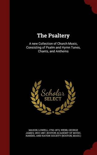 The Psaltery: A new Collection of Church Music, Consisting of Psalm and Hymn Tunes, Chants, and Anthems pdf epub