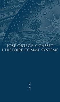 L'Histoire comme système par Ortega y Gasset