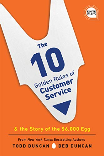 The 10 Golden Rules of Customer Service: The Story of the $6,000 Egg (Ignite Reads) (America's Best Customer Service)