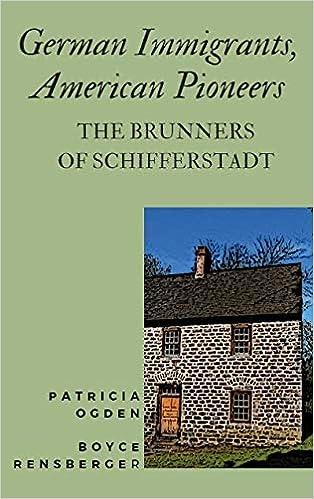 German Immigrants American Pioneers The Brunners Of Schifferstadt