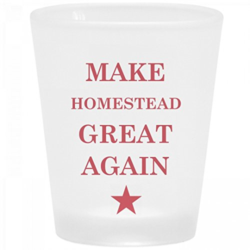 Political Make Homestead Great Again: Frosted Shot Glass -