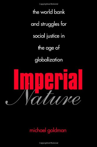 Imperial Nature: The World Bank and Struggles for Social Justice in the Age of Globalization (Yale Agrarian Studies Series)