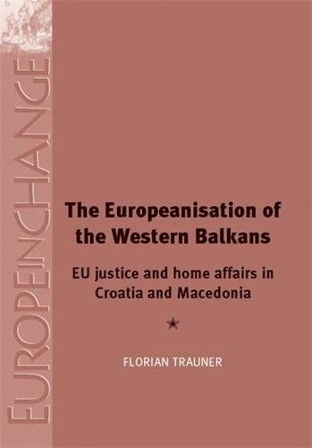 The Europeanisation of the Western Balkans: EU justice and home affairs in Croatia and Macedonia (Europe in Change MUP)