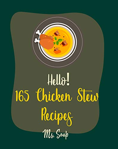 Hello! 165 Chicken Stew Recipes: Best Chicken Stew Cookbook Ever For Beginners...
