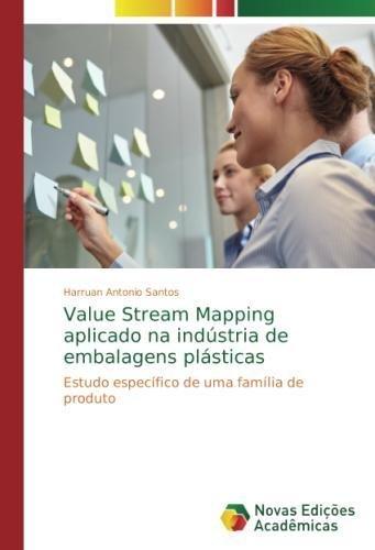 Value Stream Mapping aplicado na indstria de embalagens plsticas: Estudo especfico de uma famlia de produto (Portuguese Edition)