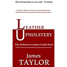Leather Upholstery: The Definitive Leather Guide Book