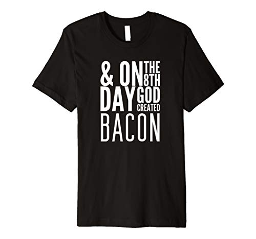 - On the 8th Day God Created Bacon Funny Christian Premium T-Shirt
