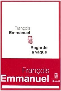 Regarde la vague : roman, Emmanuel, François