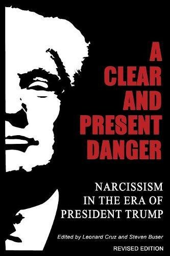 A Clear and Present Danger: Narcissism in the Era of President Trump
