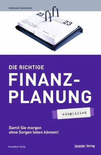 Die richtige Finanzplanung - simplified. Damit Sie morgen ohne Sorgen leben können!
