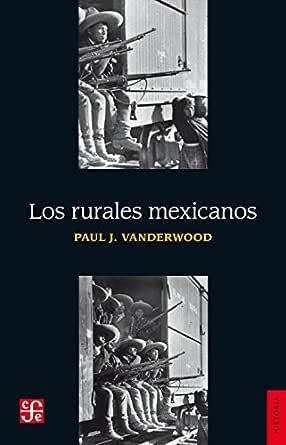 Los rurales mexicanos (Sección de obras historia) eBook: Vanderwood, Paul J., Gómez Ciriza, Roberto: Amazon.es: Tienda Kindle