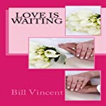 Love Is Waiting: Don't Let Love Pass You By | Bill Vincent