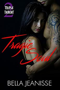 Tragic Soul (Triple Threat Book 2) by [Jeanisse, Bella ]