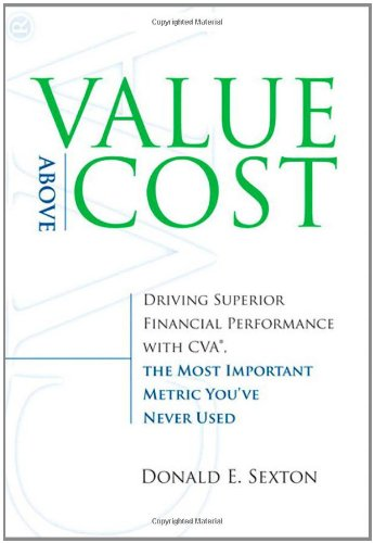 Read Online Value Above Cost: Driving Superior Financial Performance with CVA, the Most Important Metric You've Never Used ebook