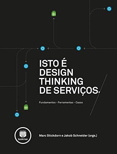 Isto é Design Thinking de Serviços: Fundamentos, Ferramentas, Casos