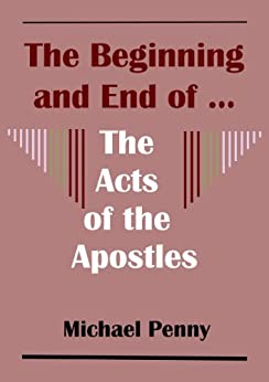 The Beginning and End of ... The Acts of the Apostles by [Penny, Michael]