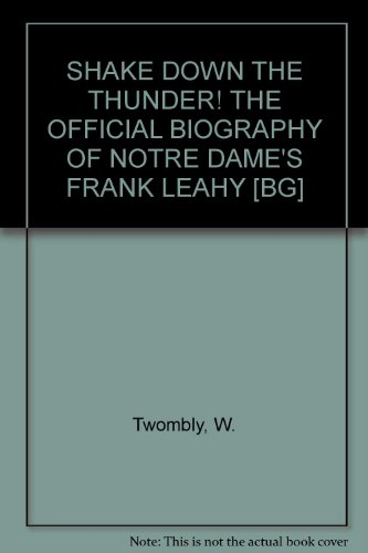 SHAKE DOWN THE THUNDER! THE OFFICIAL BIOGRAPHY OF NOTRE DAME'S FRANK LEAHY [BG]