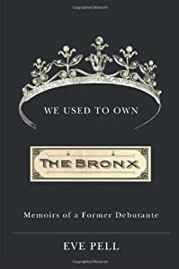 We Used to Own the Bronx: Memoirs of a Former Debutante by Eve Pell