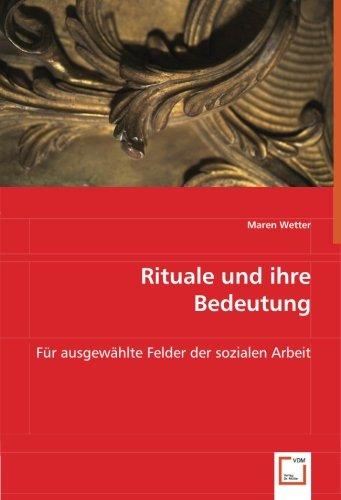 Rituale und ihre Bedeutung: Für ausgewählte Felder der sozialen Arbeit