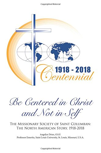 Be Centered in Christ and Not in Self: The Missionary Society of Saint Columban: the North American Story (1918–2018) ebook