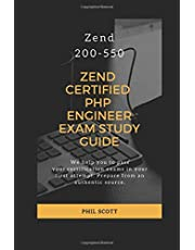 ZEND CERTIFIED PHP ENGINEER EXAM STUDY GUIDE: ZEND 200-550