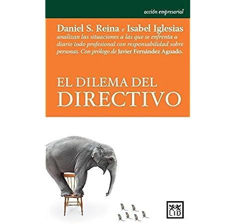 El Dilema Del directivo (Acción Empresarial): Amazon.es: Sánchez Reina, Daniel, Iglesias Alvarez, Isabel: Libros