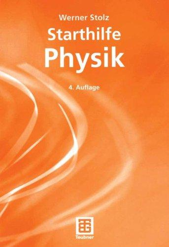 Starthilfe Physik: Ein Leitfaden für Studienanfänger der Naturwissenschaften, des Ingenieurwesens und der Medizin (German Edition)